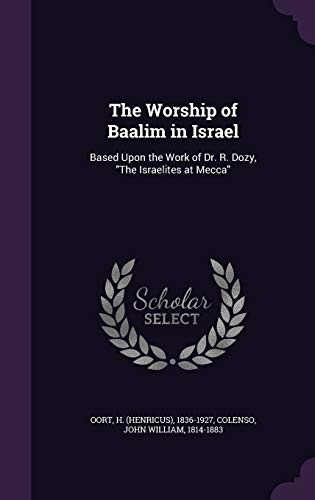 9781341693793: The Worship of Baalim in Israel: Based Upon the Work of Dr. R. Dozy,