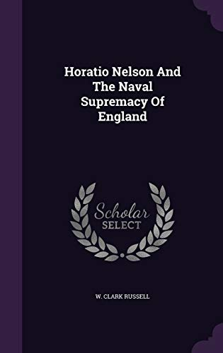 9781341715174: Horatio Nelson And The Naval Supremacy Of England