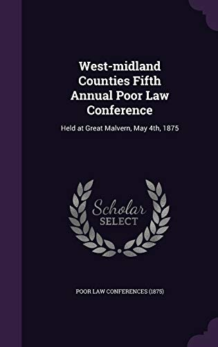West-Midland Counties Fifth Annual Poor Law Conference: Poor Law Conferences