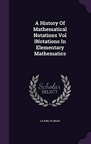 9781341721809: A History Of Mathematical Notations Vol INotations In Elementary Mathematics