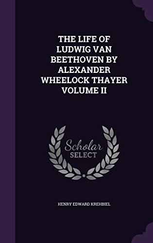 9781341722264: The Life of Ludwig Van Beethoven by Alexander Wheelock Thayer Volume II