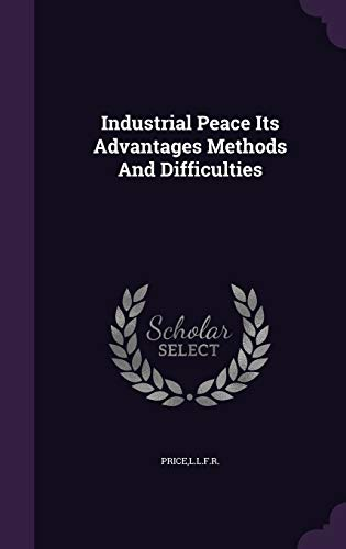 9781341722400: Industrial Peace Its Advantages Methods And Difficulties