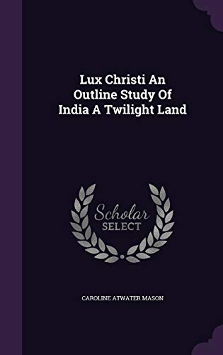 9781341731976: Lux Christi An Outline Study Of India A Twilight Land