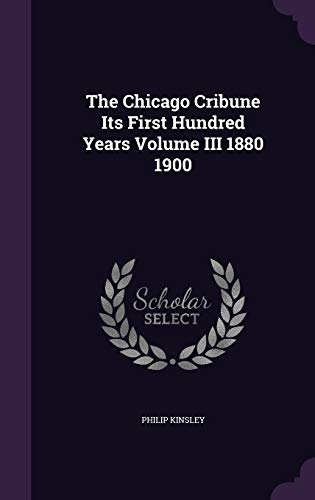 9781341737909: The Chicago Cribune Its First Hundred Years Volume III 1880 1900
