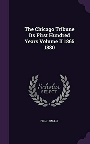 9781341740060: The Chicago Tribune Its First Hundred Years Volume II 1865 1880