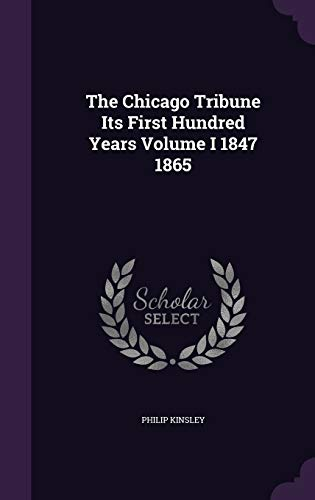 9781341740497: The Chicago Tribune Its First Hundred Years Volume I 1847 1865