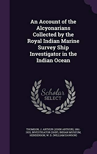 9781341755231: An Account of the Alcyonarians Collected by the Royal Indian Marine Survey Ship Investigator in the Indian Ocean
