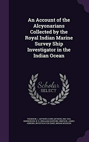 9781341756917: An Account of the Alcyonarians Collected by the Royal Indian Marine Survey Ship Investigator in the Indian Ocean