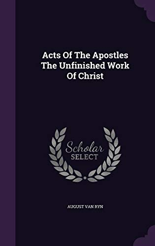 Acts of the Apostles the Unfinished Work: August Van Ryn