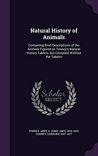 9781341765995: Natural History of Animals: Containing Brief Descriptions of the Animals Figured on Tenney's Natural History Tablets, but Complete Without the Tablets