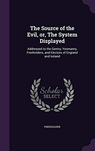 9781341775185: The Source of the Evil, or, The System Displayed: Addressed to the Gentry, Yeomanry, Freeholders, and Electors of England and Ireland