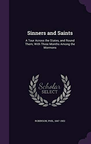 9781341775284: Sinners and Saints: A Tour Across the States, and Round Them; With Three Months Among the Mormons