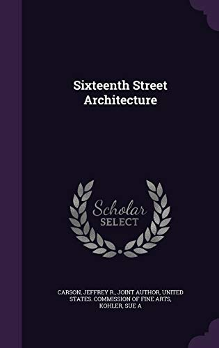 Sixteenth Street Architecture (Hardback or Cased Book): Carson, Jeffrey R.
