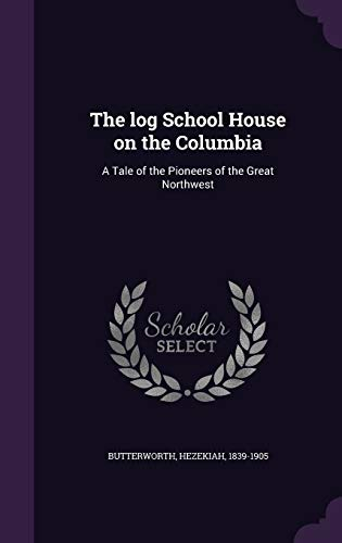 9781341777110: The log School House on the Columbia: A Tale of the Pioneers of the Great Northwest