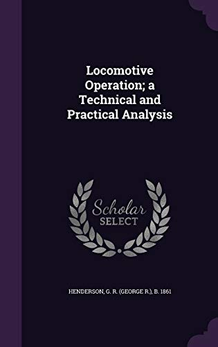 9781341787034: Locomotive Operation; a Technical and Practical Analysis