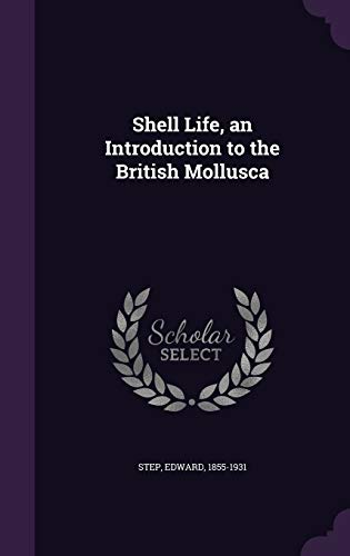 9781341804977: Shell Life, an Introduction to the British Mollusca