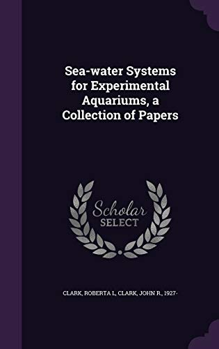 9781341805301: Sea-water Systems for Experimental Aquariums, a Collection of Papers