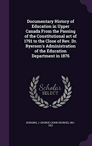 9781341805554: Documentary History of Education in Upper Canada From the Passing of the Constitutional act of 1791 to the Close of Rev. Dr. Ryerson's Administration of the Education Department in 1876