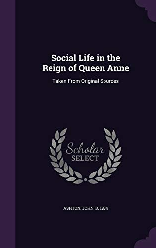 9781341811159: Social Life in the Reign of Queen Anne: Taken From Original Sources