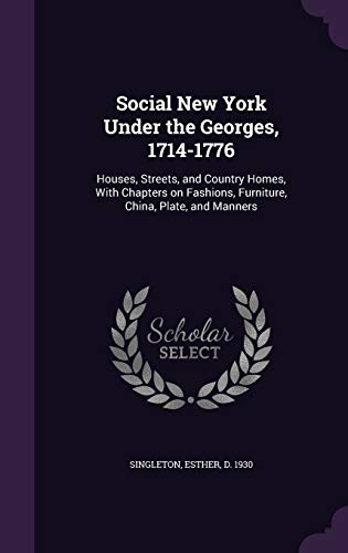 9781341812453: Social New York Under the Georges, 1714-1776: Houses, Streets, and Country Homes, With Chapters on Fashions, Furniture, China, Plate, and Manners