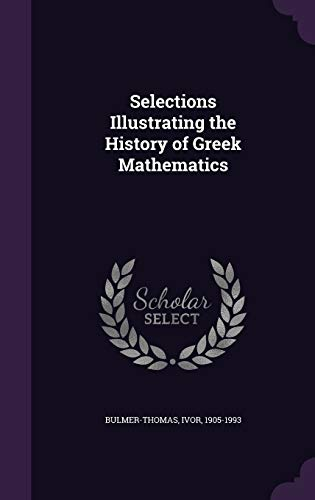 Selections Illustrating the History of Greek Mathematics: Ivor Bulmer-Thomas