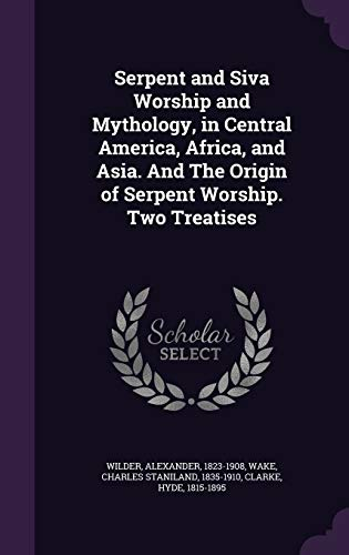 Serpent and Siva Worship and Mythology, in: Wilder, Alexander