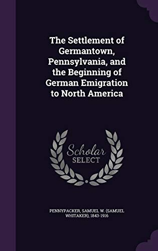 9781341821745: The Settlement of Germantown, Pennsylvania, and the Beginning of German Emigration to North America