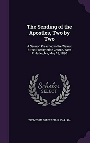 9781341830075: The Sending of the Apostles, Two by Two: A Sermon Preached in the Walnut Street Presbyterian Church, West Philadelphia, May 18, 1890