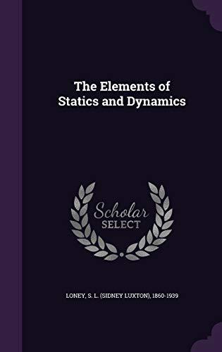 The Elements of Statics and Dynamics: S L. 1860-1939 Loney