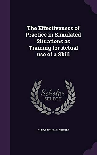9781341855733: The Effectiveness of Practice in Simulated Situations as Training for Actual use of a Skill