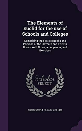 9781341859533: The Elements of Euclid for the use of Schools and Colleges: Comprising the First six Books and Portions of the Eleventh and Twelfth Books, With Notes, an Appendix, and Exercises