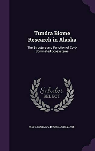 9781341860430: Tundra Biome Research in Alaska: The Structure and Function of Cold-dominated Ecosystems