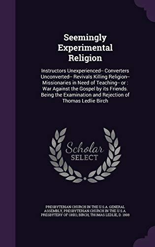 Seemingly Experimental Religion: Instructors Unexperienced-- Converters Unconverted--: Thomas Ledlie Birch
