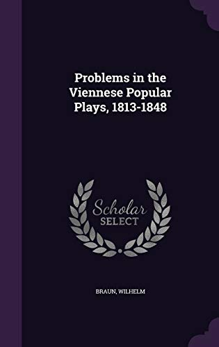 Problems in the Viennese Popular Plays, 1813-1848 (Hardback) - Wilhelm Braun