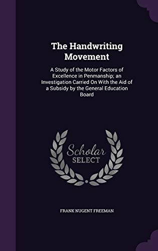 9781341936586: The Handwriting Movement: A Study of the Motor Factors of Excellence in Penmanship; an Investigation Carried On With the Aid of a Subsidy by the General Education Board