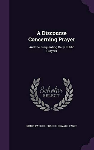 9781341939341: A Discourse Concerning Prayer: And the Frequenting Daily Public Prayers