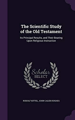 9781341940941: The Scientific Study of the Old Testament: Its Principal Results, and Their Bearing Upon Religious Instruction