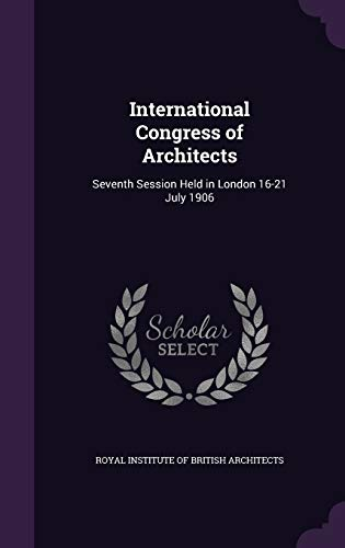 9781341943010: International Congress of Architects: Seventh Session Held in London 16-21 July 1906