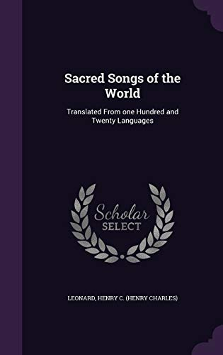 9781341944376: Sacred Songs of the World: Translated From one Hundred and Twenty Languages