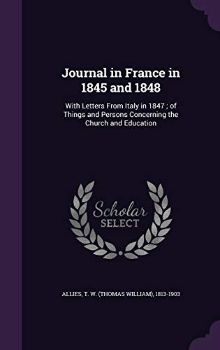 9781341950285: Journal in France in 1845 and 1848: With Letters From Italy in 1847 ; of Things and Persons Concerning the Church and Education
