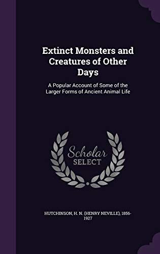 9781341961250: Extinct Monsters and Creatures of Other Days: A Popular Account of Some of the Larger Forms of Ancient Animal Life