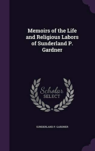 9781341971174: Memoirs of the Life and Religious Labors of Sunderland P. Gardner