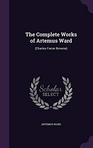 9781341980398: The Complete Works of Artemus Ward: (Charles Farrar Browne)