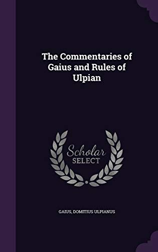 9781341985447: The Commentaries of Gaius and Rules of Ulpian