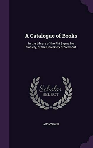 9781341991851: A Catalogue of Books: In the Library of the Phi SIGMA NU Society, of the University of Vermont