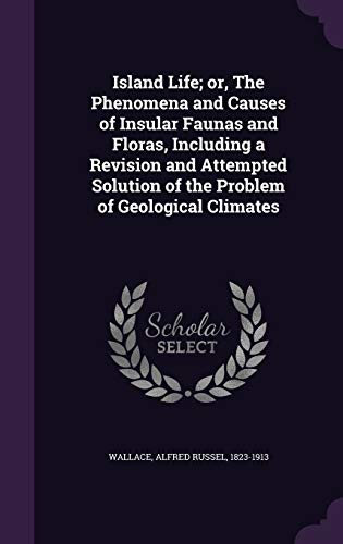 9781342012357: Island Life; or, The Phenomena and Causes of Insular Faunas and Floras, Including a Revision and Attempted Solution of the Problem of Geological Climates