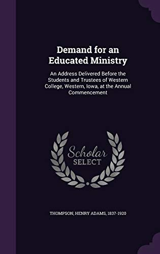 9781342016058: Demand for an Educated Ministry: An Address Delivered Before the Students and Trustees of Western College, Western, Iowa, at the Annual Commencement