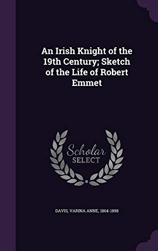 9781342040244: An Irish Knight of the 19th Century; Sketch of the Life of Robert Emmet