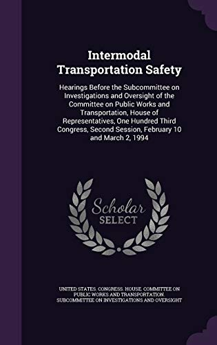 9781342047991: Intermodal Transportation Safety: Hearings Before the Subcommittee on Investigations and Oversight of the Committee on Public Works and ... Second Session, February 10 and March 2, 1994