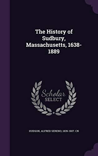 9781342048318: The History of Sudbury, Massachusetts, 1638-1889